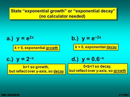 "1/3/2007 Pre-Calculus State ""exponential growth"" or ""exponential decay"" (no calculator needed) State ""exponential growth"" or ""exponential decay"" (no calculator."