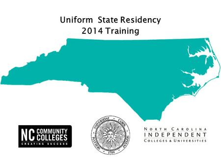 Uniform State Residency 2014 Training. Background Uniform State Residency Background As part of the UNC Efficiency Agenda, the Residency Verification.