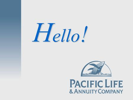 Ello ! H. Underwritten by Pacific Life & Annuity Company.