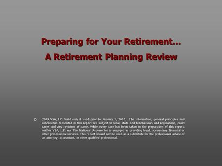 Preparing for Your Retirement… A Retirement Planning Review © 2009 VSA, LP Valid only if used prior to January 1, 2010. The information, general principles.