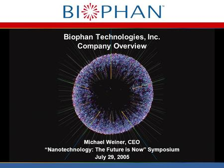 "Biophan Technologies, Inc. Company Overview Michael Weiner, CEO ""Nanotechnology: The Future is Now"" Symposium July 29, 2005."
