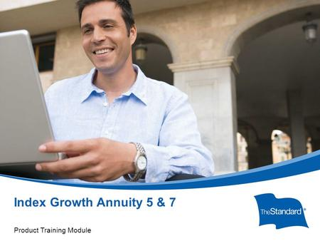 © 2010 Standard Insurance Company Index Growth Annuity 5 & 7 Product Training Module.