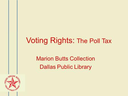 Voting Rights: The Poll Tax Marion Butts Collection Dallas Public Library.