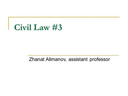 Civil Law #3 Zhanat Alimanov, assistant professor.