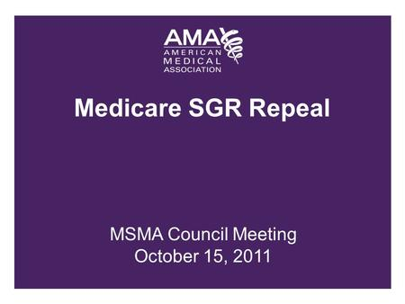 MSMA Council Meeting October 15, 2011. 30% SGR cut scheduled for January 1st Average $30,000 cut for each physician in Missouri Congress has intervened.