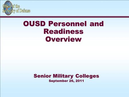 OUSD Personnel and Readiness Overview Senior Military Colleges September 26, 2011.