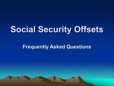 Social Security Offsets Frequently Asked Questions.