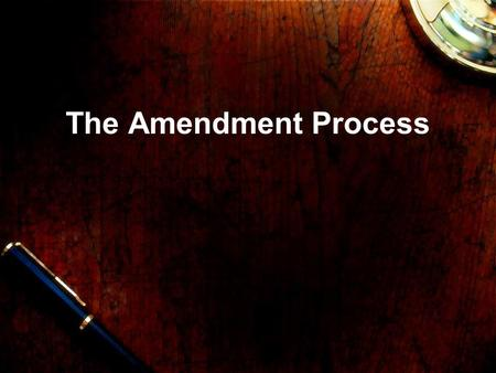 The Amendment Process. Our Constitution is also known as the Supreme Law of Land –Supremacy Clause of the Constitution It is also seen as a flexible or.