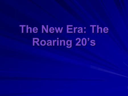 The New Era: The Roaring 20's