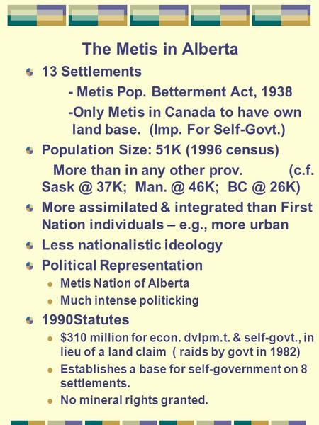 The Metis in Alberta 13 Settlements - Metis Pop. Betterment Act, 1938 -Only Metis in Canada to have own land base. (Imp. For Self-Govt.) Population Size: