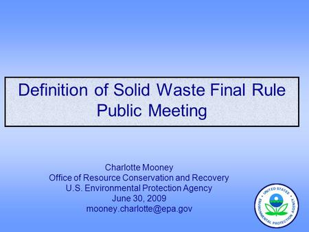 Definition of Solid Waste Final Rule Public Meeting Charlotte Mooney Office of Resource Conservation and Recovery U.S. Environmental Protection Agency.