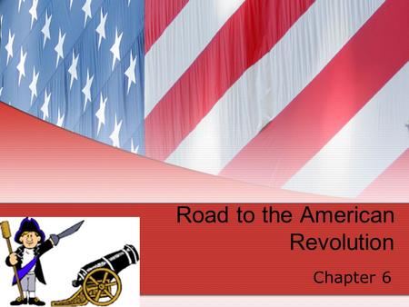 Road to the American Revolution Chapter 6. While there were many causes of the American Revolution, it was a series of unfortunate events that finally.