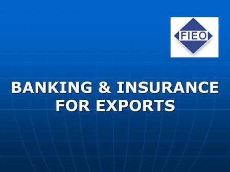 BANKING & INSURANCE FOR EXPORTS. INSTITUTIONAL FRAMEWORK Ministry of Finance Ministry of Finance RBI (Act of 1934) RBI (Act of 1934) Scheduled Commercial.