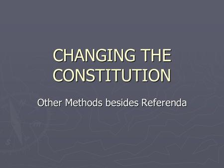 CHANGING THE CONSTITUTION