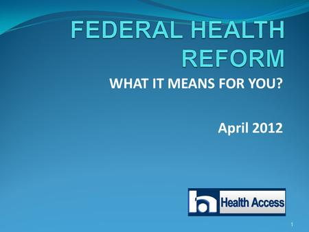 1 WHAT IT MEANS FOR YOU? April 2012. 2 Health Access is the leading voice for health care consumers in California. Founded in 1987, Health Access is the.