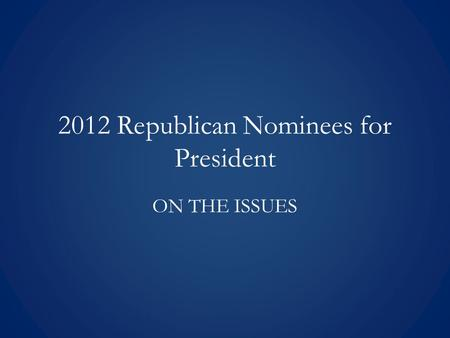 2012 Republican Nominees for President ON THE ISSUES.