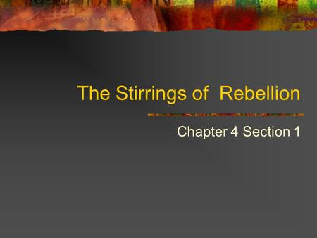 The Stirrings of Rebellion Chapter 4 Section 1. Mercantilism: Economic System based on colonialism American colonies expected to : Supply Britain with.
