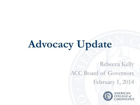 Advocacy Update Rebecca Kelly ACC Board of Governors February 1, 2014.