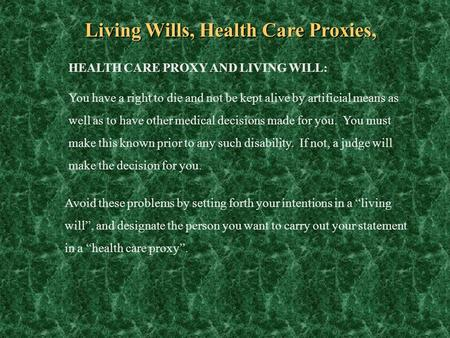 Living Wills, Health Care Proxies, HEALTH CARE PROXY AND LIVING WILL: You have a right to die and not be kept alive by artificial means as well as to have.
