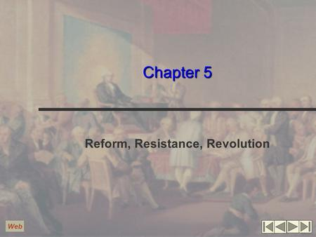 Chapter 5 Reform, Resistance, Revolution Web. Imperial Reform Seven Years War was very costly William Pitt George Grenville National debt nearly doubled.