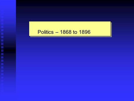 Politics – 1868 to 1896 Politics – 1868 to 1896. Election of 1868 Radical Republicans chose U.S. Grant as their candidate. They were champions of a vigorous.