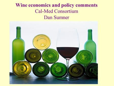 Wine economics and policy comments Cal-Med Consortium Dan Sumner.