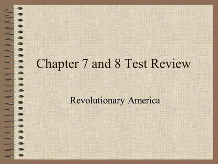 Chapter 7 and 8 Test Review Revolutionary America.