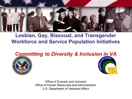 Office of Diversity and Inclusion Office of Human Resources and Administration U.S. Department of Veterans Affairs Lesbian, Gay, Bisexual, and Transgender.