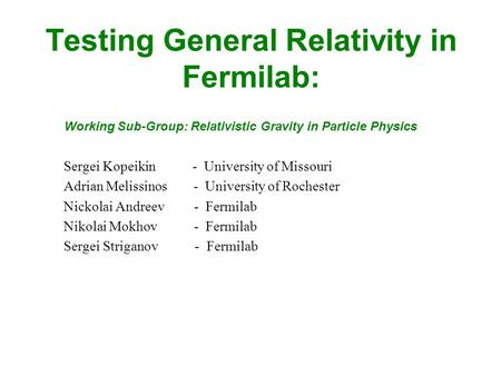 Testing General Relativity in Fermilab: Sergei Kopeikin - University of Missouri Adrian Melissinos - University of Rochester Nickolai Andreev - Fermilab.