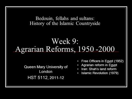 Bedouin, fellahs and sultans: History of the Islamic Countryside Week 9: Agrarian Reforms, 1950 -2000 Queen Mary University of London HST 5112, 2011-12.