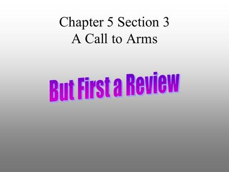 Chapter 5 Section 3 A Call to Arms