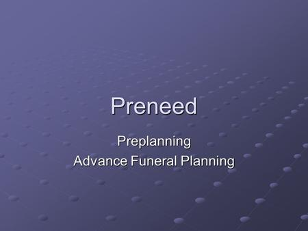 Preneed Preplanning Advance Funeral Planning. Terms Prearranged vs. Prefunded Guaranteed vs. Nonguaranteed Revocable vs. Irrevocable.
