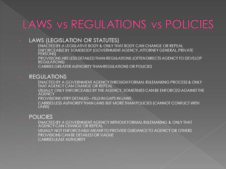 LAWS (LEGISLATION OR STATUTES) ENACTED BY A LEGISLATIVE BODY & ONLY THAT BODY CAN CHANGE OR REPEAL ENFORCEABLE BY SOMEBODY (GOVERNMENT AGENCY, ATTORNEY.