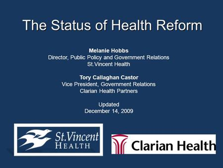 The Status of Health Reform Melanie Hobbs Director, Public Policy and Government Relations St.Vincent Health Tory Callaghan Castor Vice President, Government.