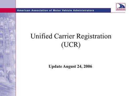 Unified Carrier Registration (UCR) Update August 24, 2006.