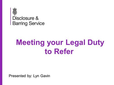 Meeting your Legal Duty to Refer Presented by: Lyn Gavin.