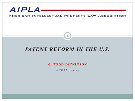 PATENT REFORM IN THE U.S. Q. TODD DICKINSON APRIL, 2011 1.