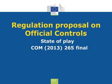 Health and Consumers Health and Consumers Regulation proposal on Official Controls State of play COM (2013) 265 final.