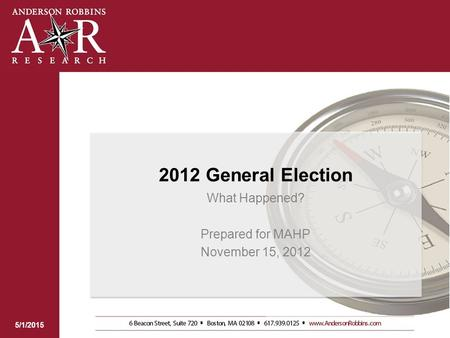 2012 General Election What Happened? Prepared for MAHP November 15, 2012 5/1/2015.
