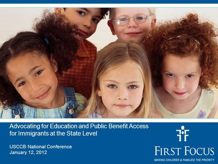 Advocating for Education and Public Benefit Access for Immigrants at the State Level USCCB National Conference January 12, 2012.