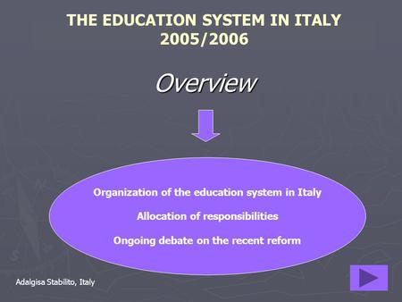 THE EDUCATION SYSTEM IN ITALY 2005/2006 Overview Organization of the education system in Italy Allocation of responsibilities Ongoing debate on the recent.