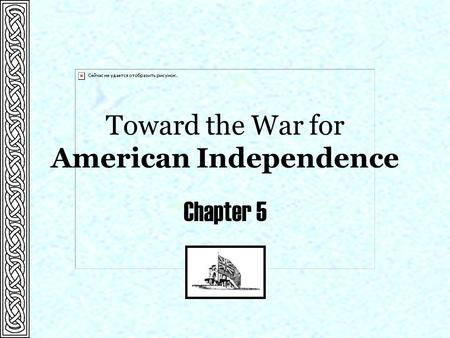 Toward the War for American Independence Chapter 5.
