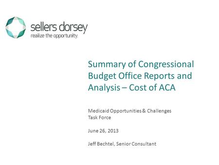 Medicaid Opportunities & Challenges Task Force June 26, 2013 Jeff Bechtel, Senior Consultant Summary of Congressional Budget Office Reports and Analysis.