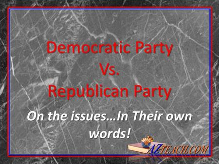 Democratic Party Vs. Republican Party On the issues…In Their own words!