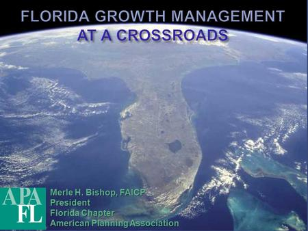 Merle H. Bishop, FAICP President Florida Chapter American Planning Association.