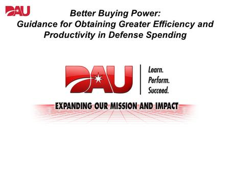 Better Buying Power: Guidance for Obtaining Greater Efficiency and Productivity in Defense Spending.