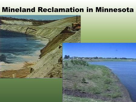 Mineland Reclamation in Minnesota Historical Highlights 1866 – 1892Iron ore discovered and exploration begins. 1953Largest annual iron ore shipment 75,953,215.