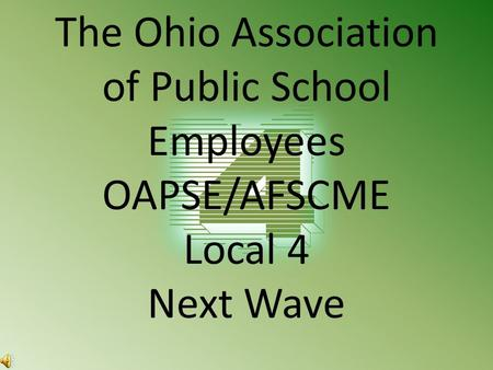 The Ohio Association of Public School Employees OAPSE/AFSCME Local 4 Next Wave.
