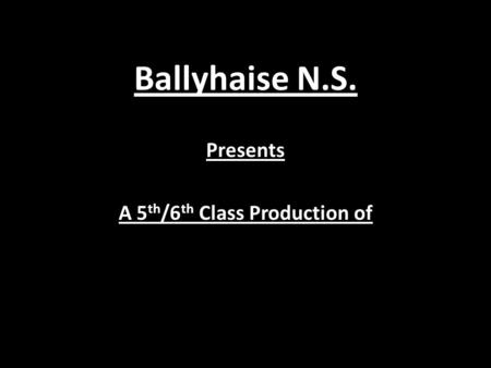 A 5th/6th Class Production of