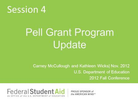 Carney McCullough and Kathleen Wicks| Nov. 2012 U.S. Department of Education 2012 Fall Conference Pell Grant Program Update Session 4.